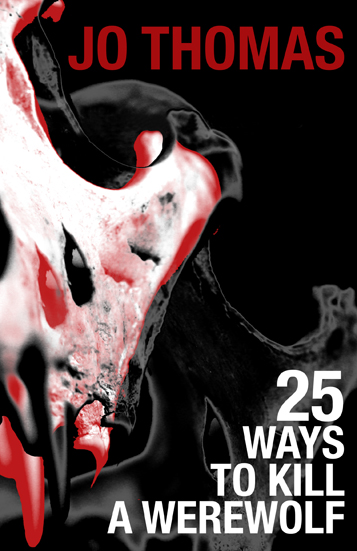 25 Ways to Kill a Werewolf by Jo Thomas