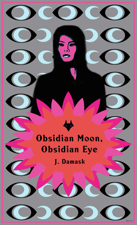 Obsidian Moon Obsidian Eye by J. Damask (not yet released)